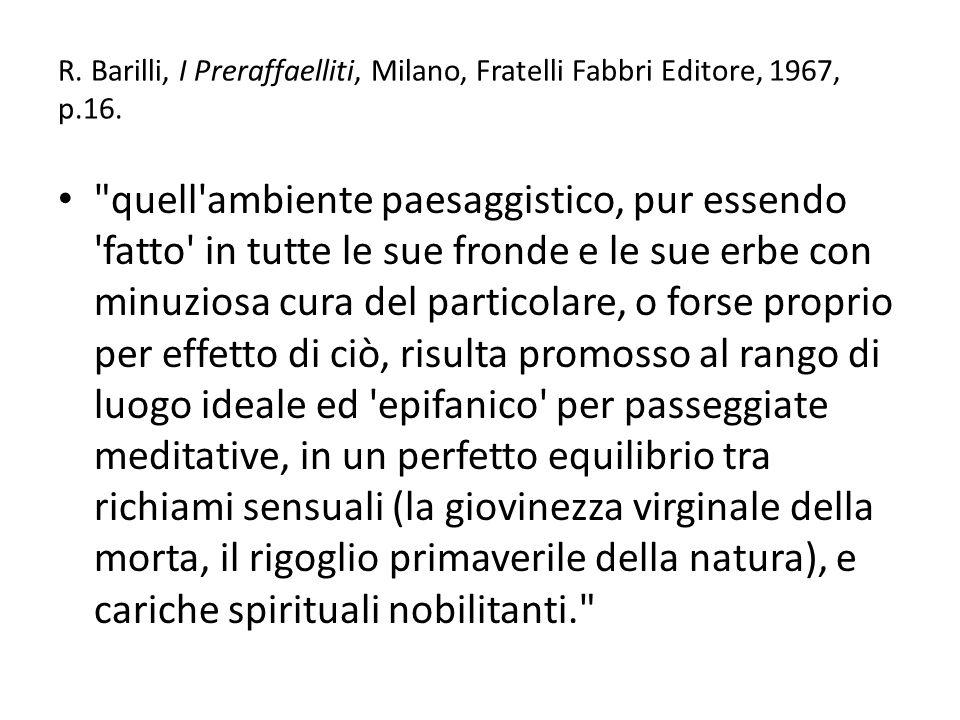 R. Barilli, I Preraffaelliti, Milano, Fratelli Fabbri Editore, 1967, p.16.