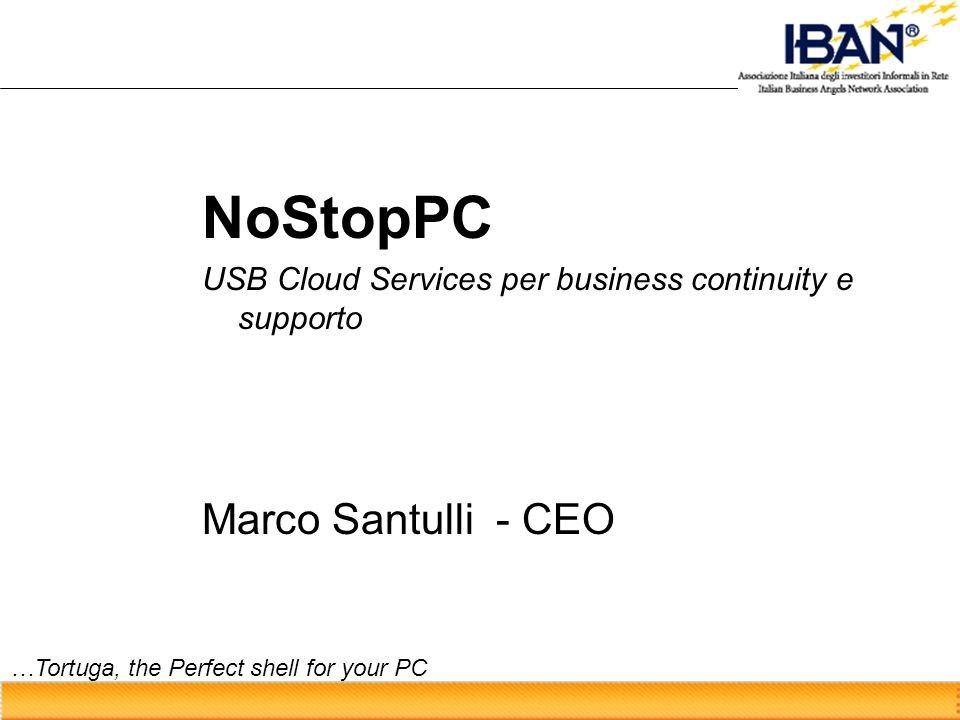 NoStopPC USB Cloud Services per business continuity e supporto Marco Santulli - CEO …Tortuga, the Perfect shell for your PC