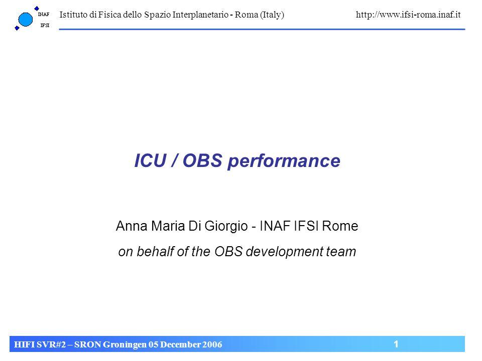 Istituto di Fisica dello Spazio Interplanetario - Roma (Italy) http://www.ifsi-roma.inaf.it HIFI SVR#2 – SRON Groningen 05 December 2006 1 ICU / OBS p