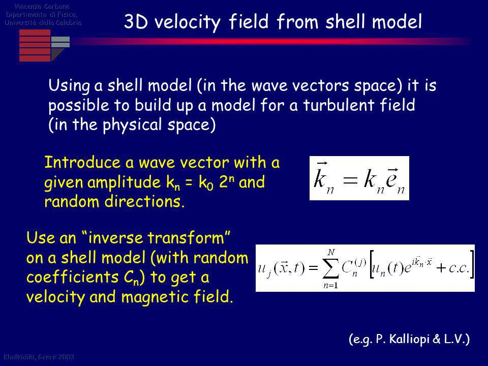 3D velocity field from shell model Using a shell model (in the wave vectors space) it is possible to build up a model for a turbulent field (in the ph