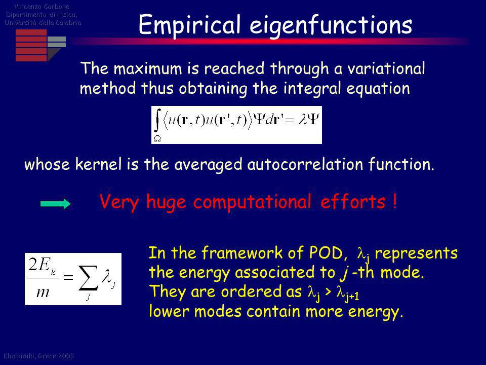 Empirical eigenfunctions whose kernel is the averaged autocorrelation function. Very huge computational efforts ! The maximum is reached through a var