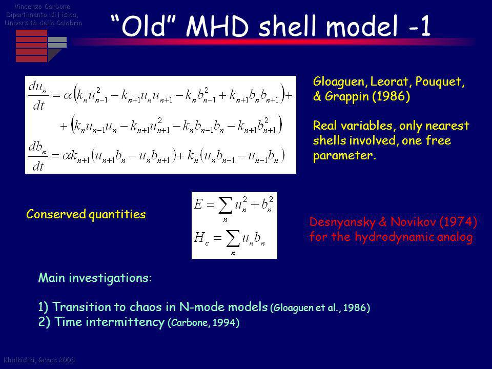 Old MHD shell model -1 Gloaguen, Leorat, Pouquet, & Grappin (1986) Real variables, only nearest shells involved, one free parameter. Conserved quantit