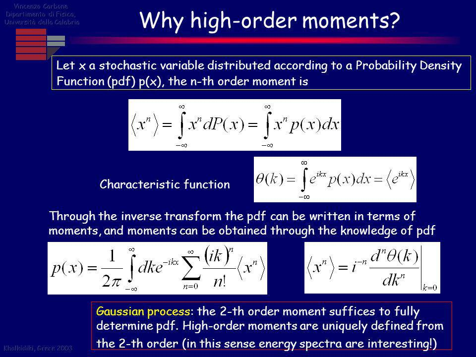 Why high-order moments? Let x a stochastic variable distributed according to a Probability Density Function (pdf) p(x), the n-th order moment is Throu
