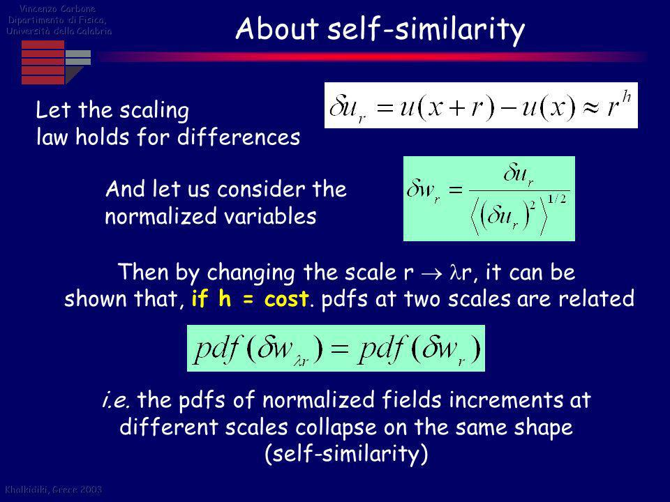 i.e. the pdfs of normalized fields increments at different scales collapse on the same shape (self-similarity) About self-similarity And let us consid