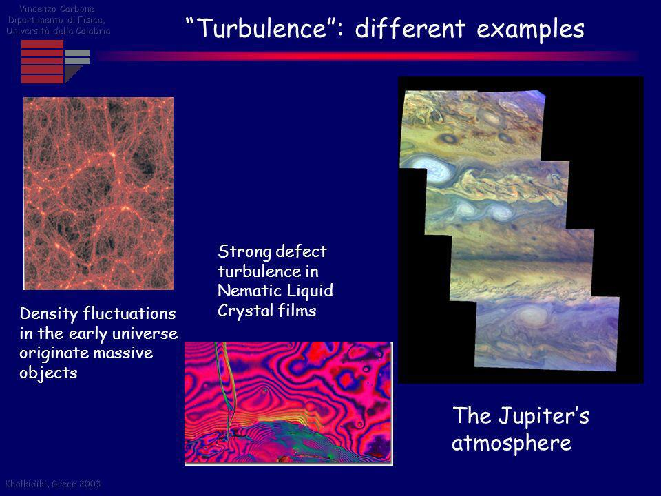 Turbulence: different examples Strong defect turbulence in Nematic Liquid Crystal films Density fluctuations in the early universe originate massive o