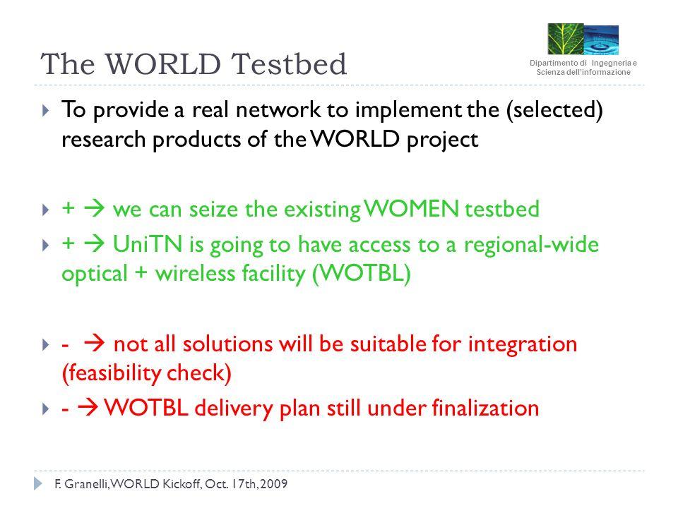 Dipartimento di Ingegneria e Scienza dellinformazione F. Granelli, WORLD Kickoff, Oct. 17th, 2009 The WORLD Testbed To provide a real network to imple