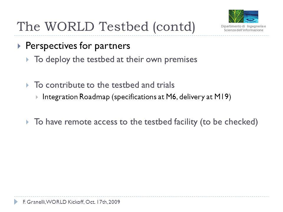 Dipartimento di Ingegneria e Scienza dellinformazione F. Granelli, WORLD Kickoff, Oct. 17th, 2009 The WORLD Testbed (contd) Perspectives for partners