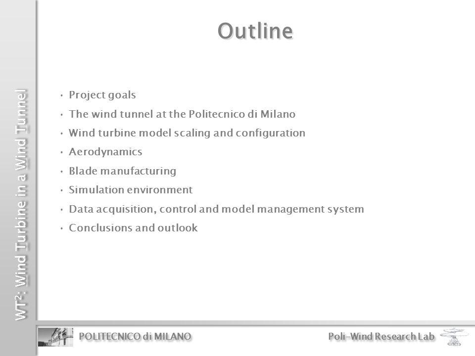 WT 2 : Wind Turbine in a Wind Tunnel POLITECNICO di MILANO Poli-Wind Research Lab CPCP TSR Region II1/2 P<P r Ω=Ω r Region II1/2 P<P r Ω=Ω r Region III P=P r Ω=Ω r Region III P=P r Ω=Ω r BEM Predicted Aerodynamic Performance Region II C Popt λ opt β opt Region II C Popt λ opt β opt Good full load region III Good agreement in full load region III Poorer partial load regions II and II1/2 Poorer agreement in partial load regions II and II1/2, due to higher drag of V2 airfoils