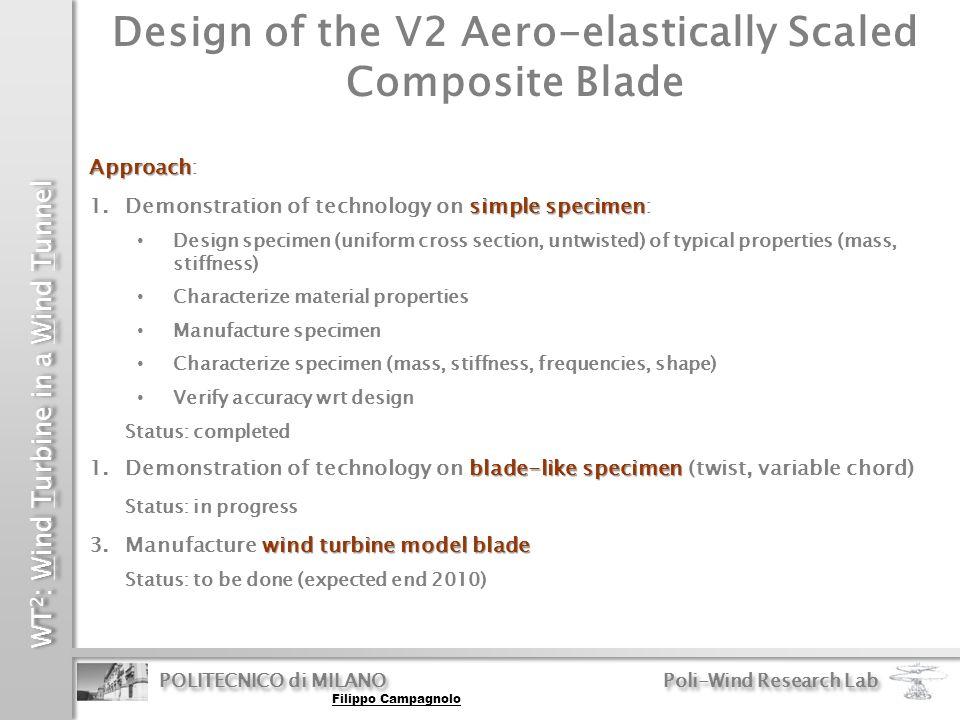 WT 2 : Wind Turbine in a Wind Tunnel POLITECNICO di MILANO Poli-Wind Research Lab Design of the V2 Aero-elastically Scaled Composite Blade Filippo Cam
