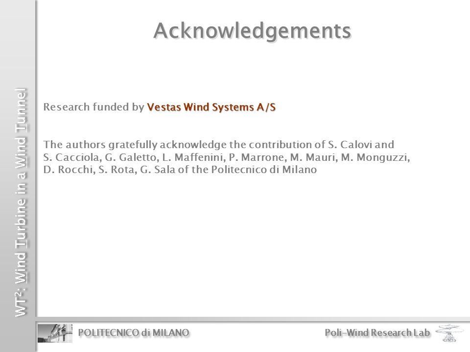 WT 2 : Wind Turbine in a Wind Tunnel POLITECNICO di MILANO Poli-Wind Research Lab Acknowledgements Vestas Wind Systems A/S Research funded by Vestas W