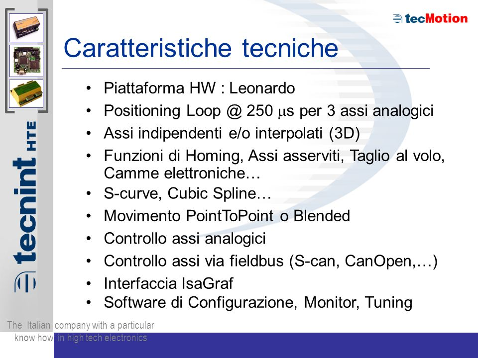 The Italian company with a particular know how in high tech electronics Caratteristiche tecniche Piattaforma HW : Leonardo Positioning Loop @ 250 s pe