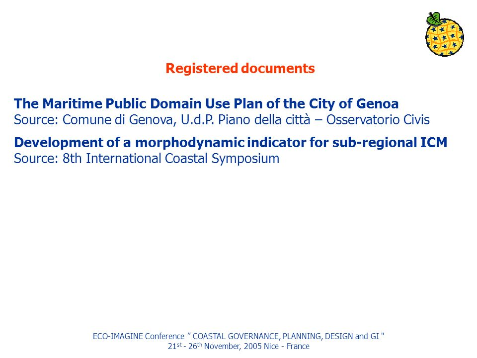 ECO-IMAGINE Conference COASTAL GOVERNANCE, PLANNING, DESIGN and GI 21 st - 26 th November, 2005 Nice - France The Maritime Public Domain Use Plan of the City of Genoa Source: Comune di Genova, U.d.P.