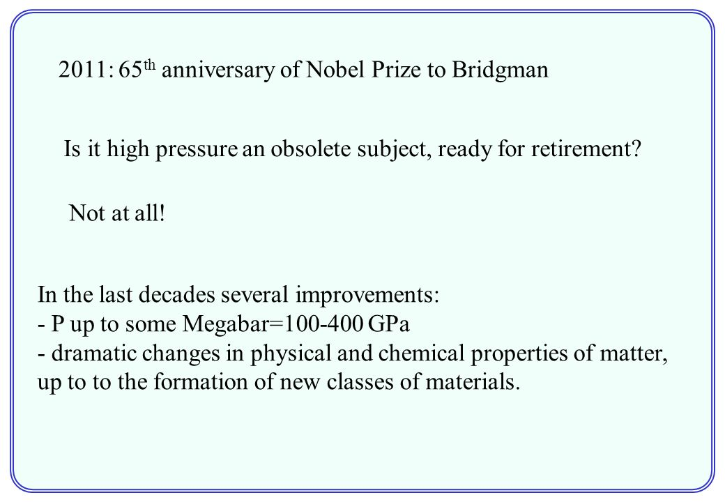 2011: 65 th anniversary of Nobel Prize to Bridgman Is it high pressure an obsolete subject, ready for retirement.