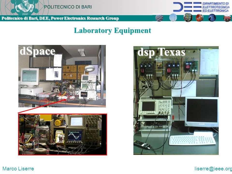 Politecnico di Bari, DEE, Power Electronics Research Group Marco Liserre liserre@ieee.org Laboratory Equipment dSpace dsp Texas