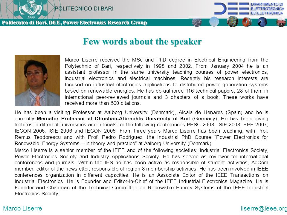 Politecnico di Bari, DEE, Power Electronics Research Group Marco Liserre liserre@ieee.org Few words about the speaker Marco Liserre received the MSc a