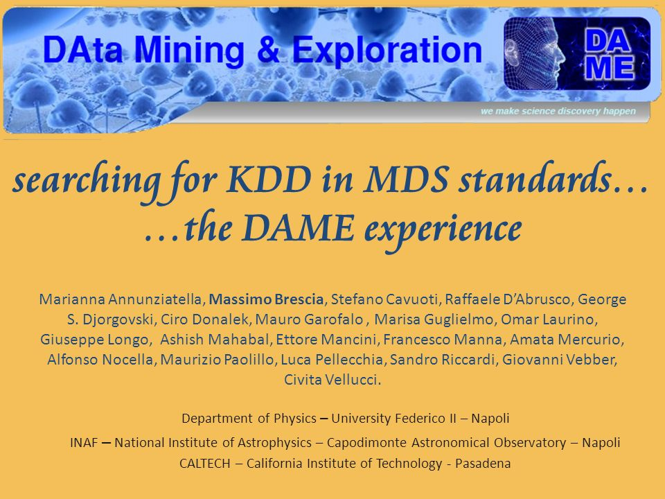searching for KDD in MDS standards… …the DAME experience Marianna Annunziatella, Massimo Brescia, Stefano Cavuoti, Raffaele DAbrusco, George S.