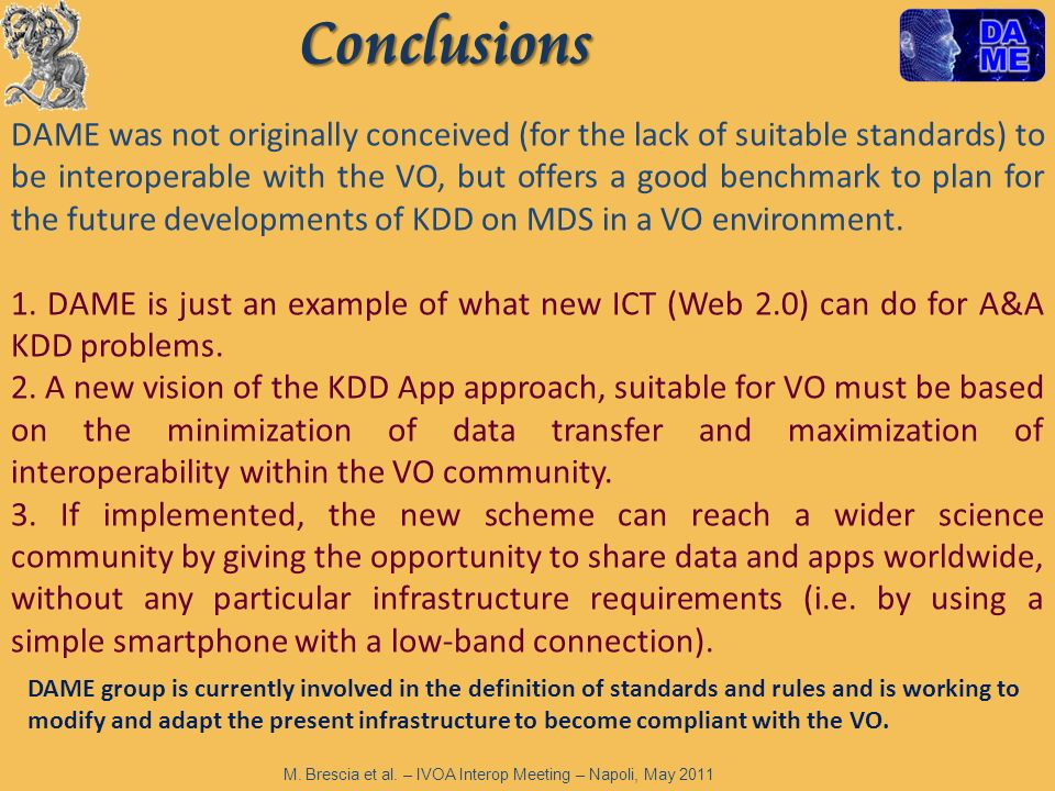 Conclusions DAME was not originally conceived (for the lack of suitable standards) to be interoperable with the VO, but offers a good benchmark to pla