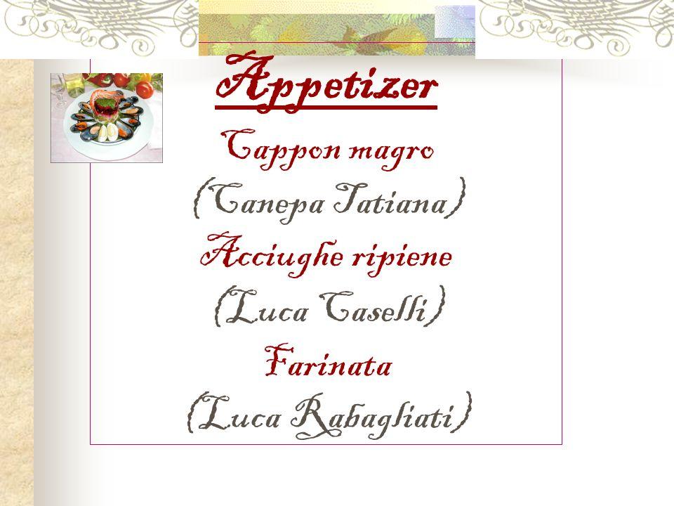 Appetizer Cappon magro (Canepa Tatiana) Acciughe ripiene (Luca Caselli) Farinata (Luca Rabagliati)