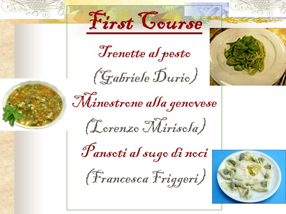 First Course Trenette al pesto (Gabriele Durio) Minestrone alla genovese (Lorenzo Mirisola) Pansoti al sugo di noci (Francesca Friggeri)