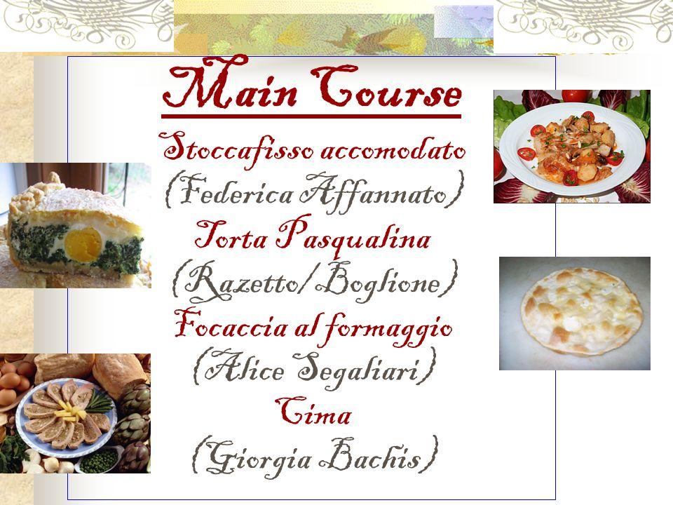 Main Course Stoccafisso accomodato (Federica Affannato) Torta Pasqualina (Razetto/Boglione) Focaccia al formaggio (Alice Segaliari) Cima (Giorgia Bach