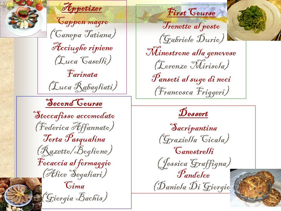 Second Course Stoccafisso accomodato (Federica Affannato) Torta Pasqualina (Razetto/Boglione) Focaccia al formaggio (Alice Segaliari) Cima (Giorgia Ba