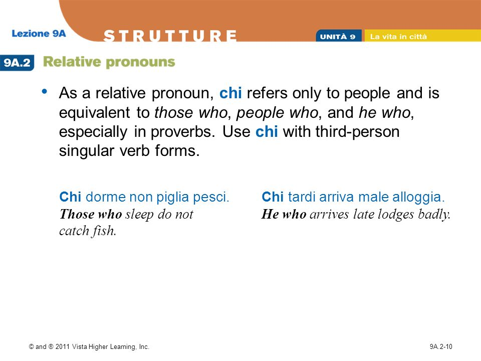 © and ® 2011 Vista Higher Learning, Inc.9A.2-10 As a relative pronoun, chi refers only to people and is equivalent to those who, people who, and he who, especially in proverbs.