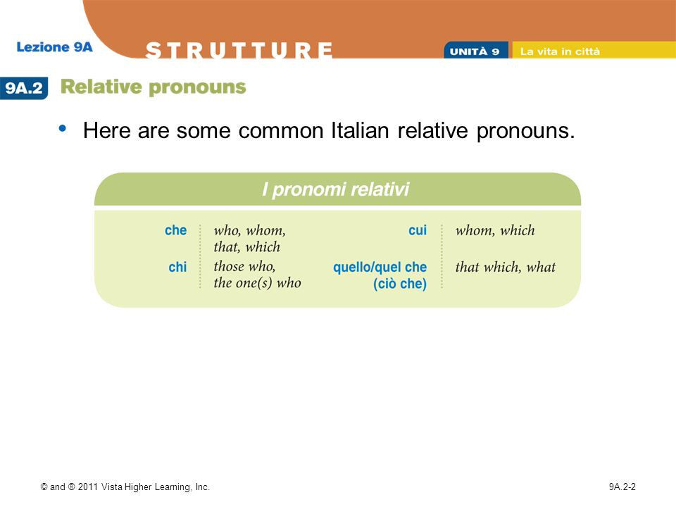 © and ® 2011 Vista Higher Learning, Inc.9A.2-2 Here are some common Italian relative pronouns.