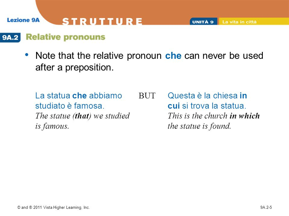 © and ® 2011 Vista Higher Learning, Inc.9A.2-5 Note that the relative pronoun che can never be used after a preposition.
