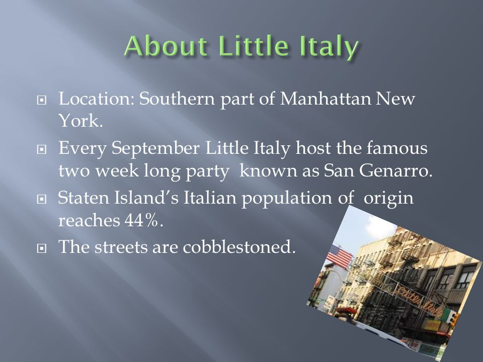 Location: Southern part of Manhattan New York. Every September Little Italy host the famous two week long party known as San Genarro. Staten Islands I