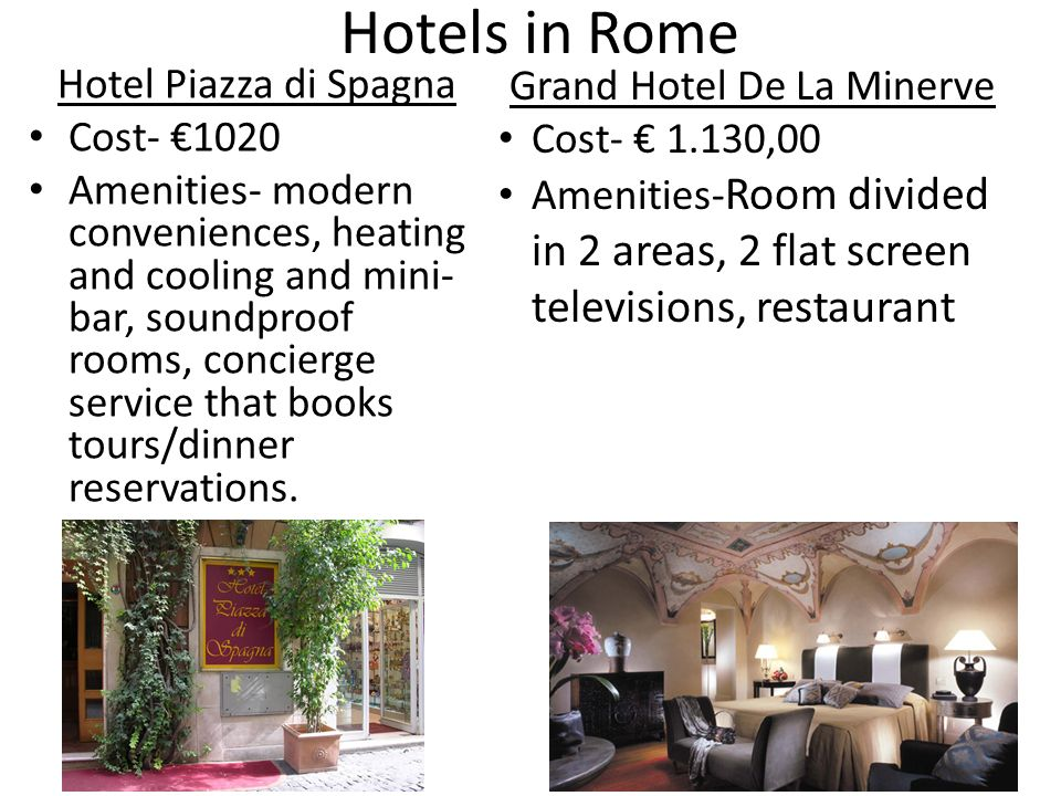 Hotels in Rome Hotel Piazza di Spagna Cost- 1020 Amenities- modern conveniences, heating and cooling and mini- bar, soundproof rooms, concierge service that books tours/dinner reservations.