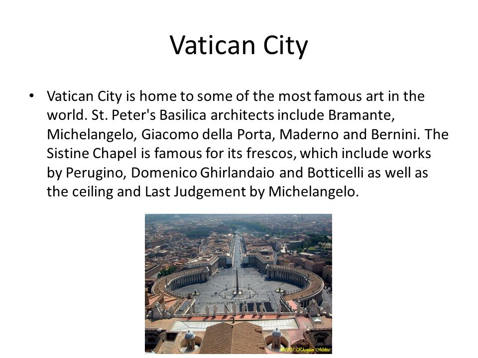 Vatican City Vatican City is home to some of the most famous art in the world.