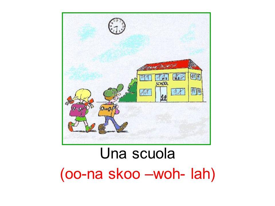 Una scuola (oo-na skoo –woh- lah)