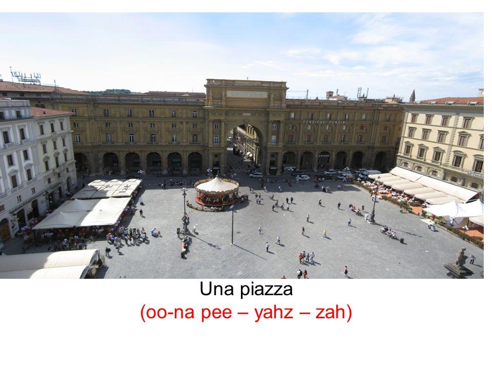 Una piazza (oo-na pee – yahz – zah)