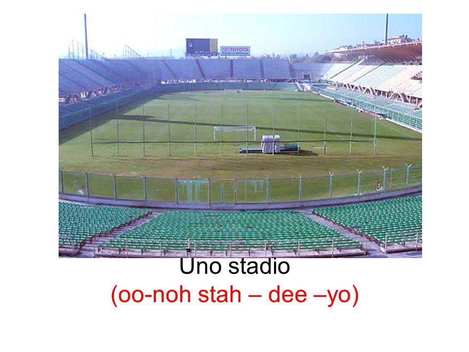 Uno stadio (oo-noh stah – dee –yo)