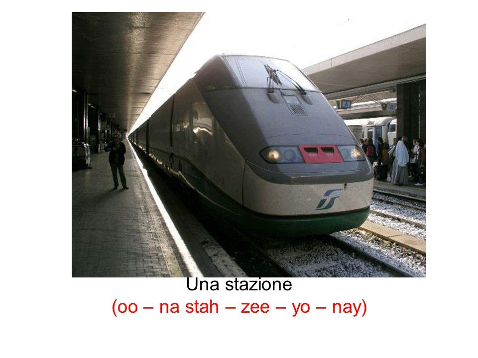 Una stazione (oo – na stah – zee – yo – nay)