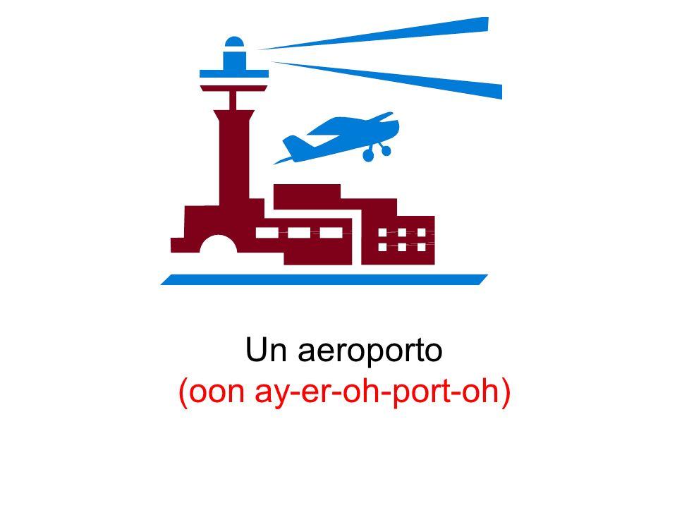 Un aeroporto (oon ay-er-oh-port-oh)