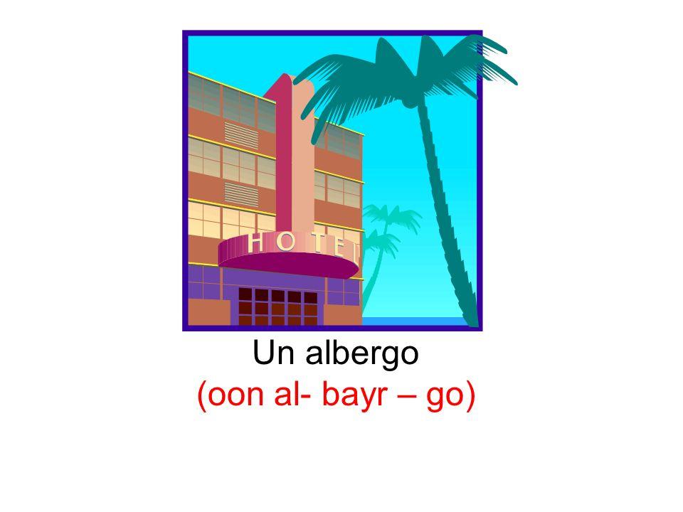 Un albergo (oon al- bayr – go)