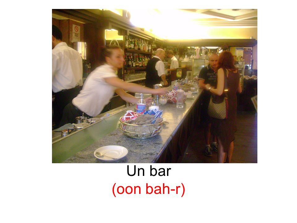 Un bar (oon bah-r)