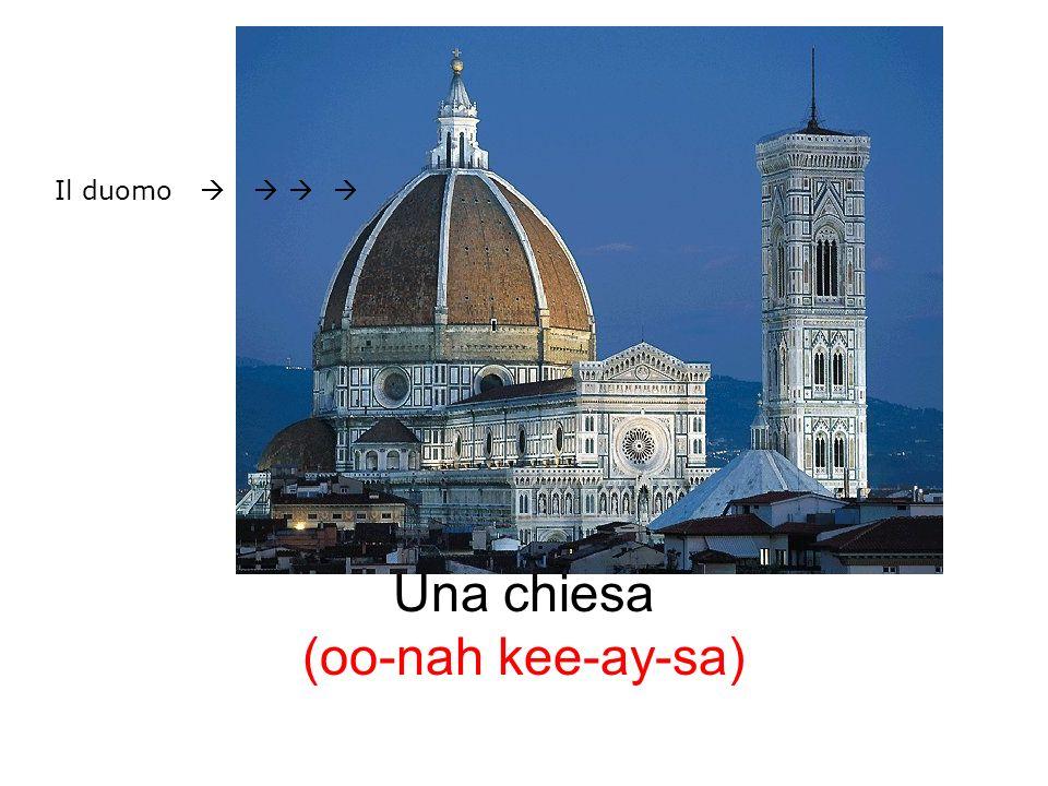 Una chiesa (oo-nah kee-ay-sa) Il duomo