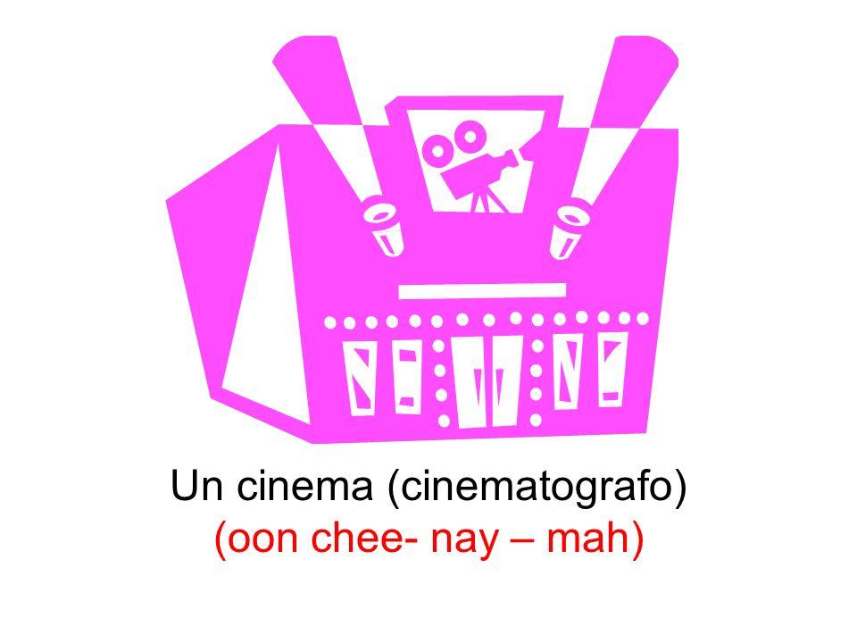 Un cinema (cinematografo) (oon chee- nay – mah)