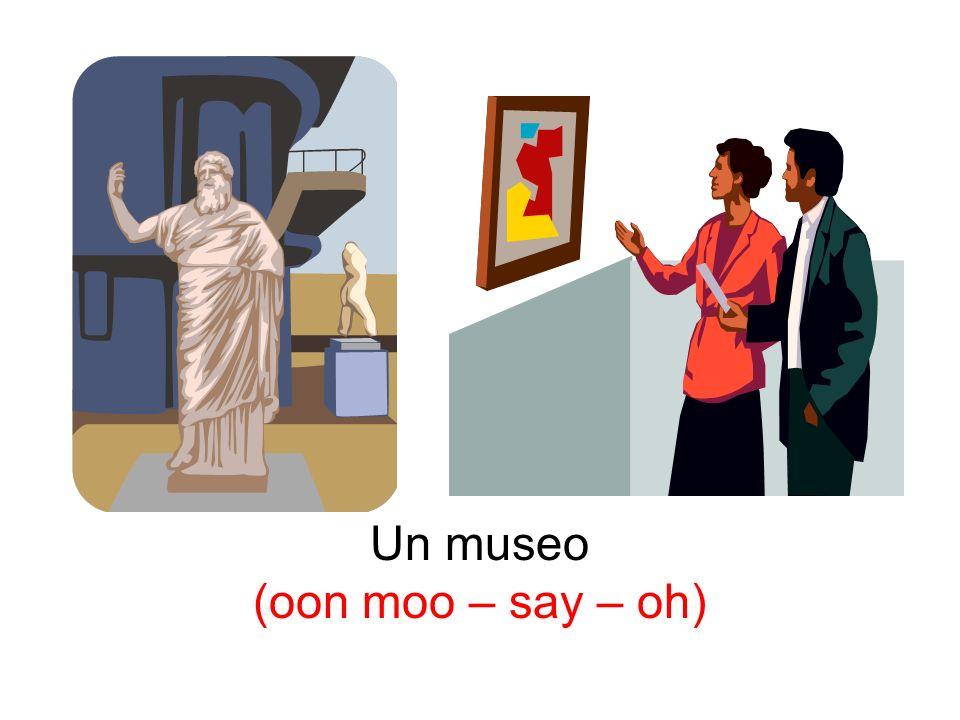 Un museo (oon moo – say – oh)