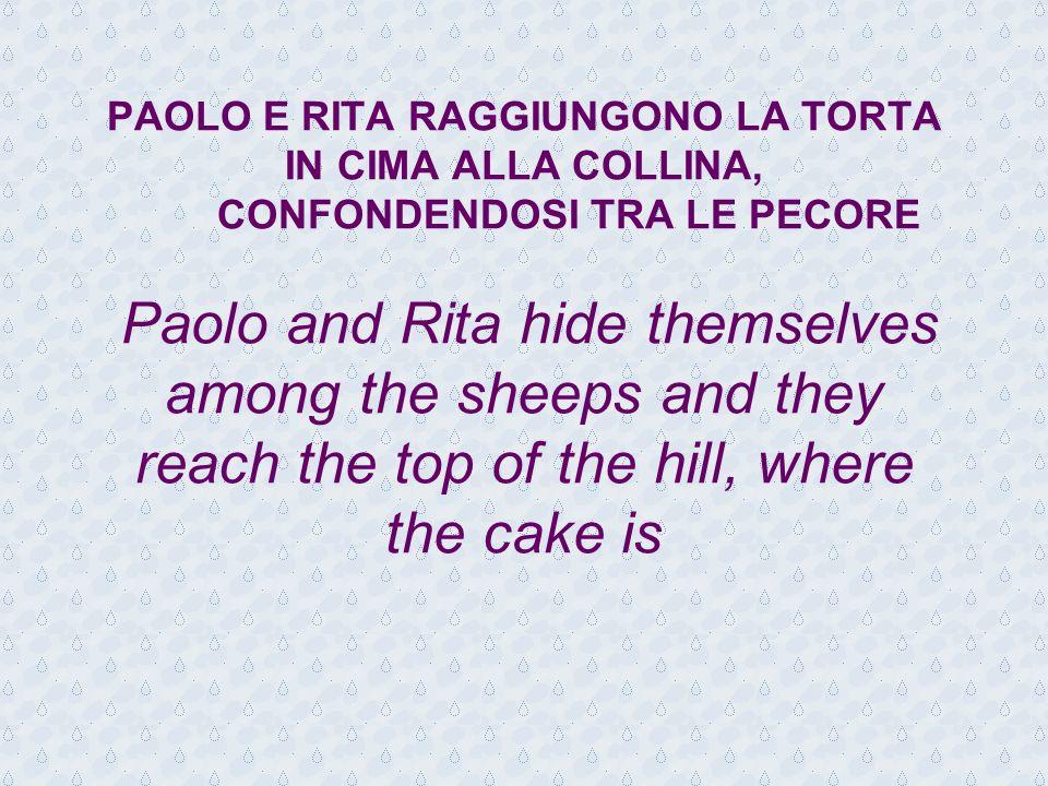 PAOLO E RITA RAGGIUNGONO LA TORTA IN CIMA ALLA COLLINA, CONFONDENDOSI TRA LE PECORE Paolo and Rita hide themselves among the sheeps and they reach the top of the hill, where the cake is