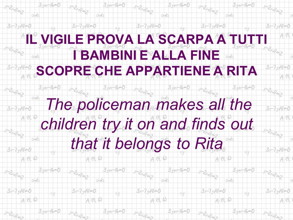 IL VIGILE PROVA LA SCARPA A TUTTI I BAMBINI E ALLA FINE SCOPRE CHE APPARTIENE A RITA The policeman makes all the children try it on and finds out that it belongs to Rita