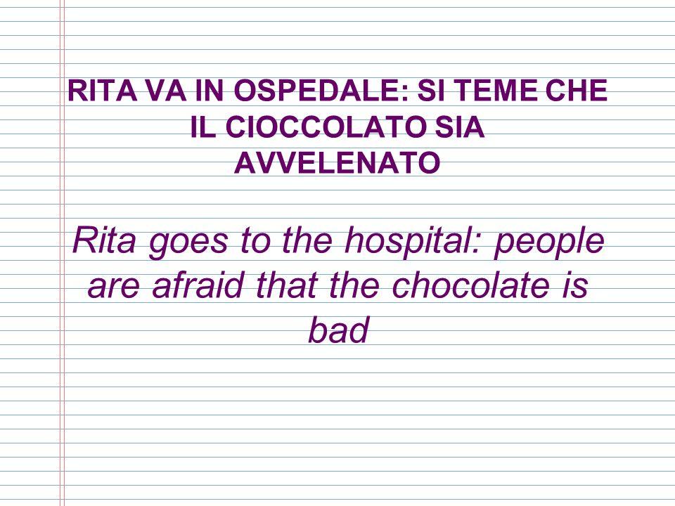 RITA VA IN OSPEDALE: SI TEME CHE IL CIOCCOLATO SIA AVVELENATO Rita goes to the hospital: people are afraid that the chocolate is bad