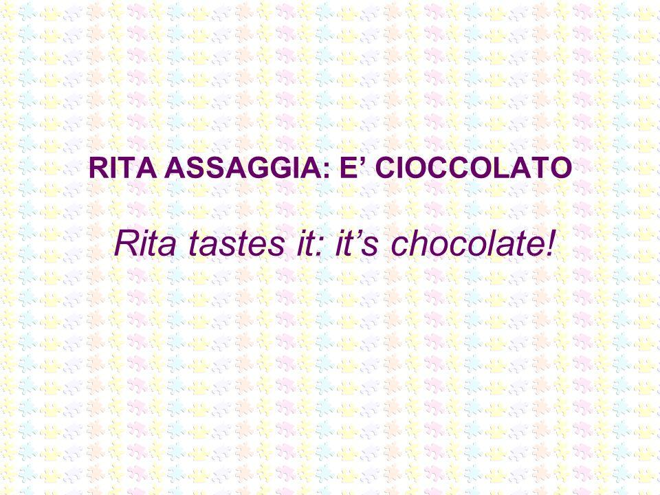 RITA ASSAGGIA: E CIOCCOLATO Rita tastes it: its chocolate!