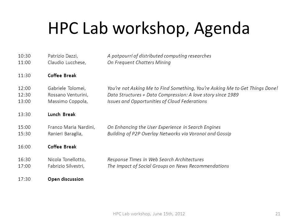HPC Lab workshop, Agenda 10:30Patrizio Dazzi, A potpourri of distributed computing researches 11:00Claudio Lucchese, On Frequent Chatters Mining 11:30Coffee Break 12:00Gabriele Tolomei,Youre not Asking Me to Find Something, Youre Asking Me to Get Things Done.