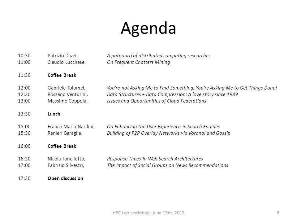 Agenda 10:30Patrizio Dazzi, A potpourri of distributed computing researches 11:00Claudio Lucchese, On Frequent Chatters Mining 11:30Coffee Break 12:00
