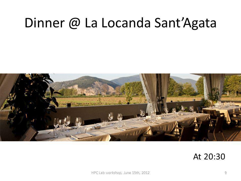 Dinner @ La Locanda SantAgata At 20:30 HPC Lab workshop, June 15th, 20129