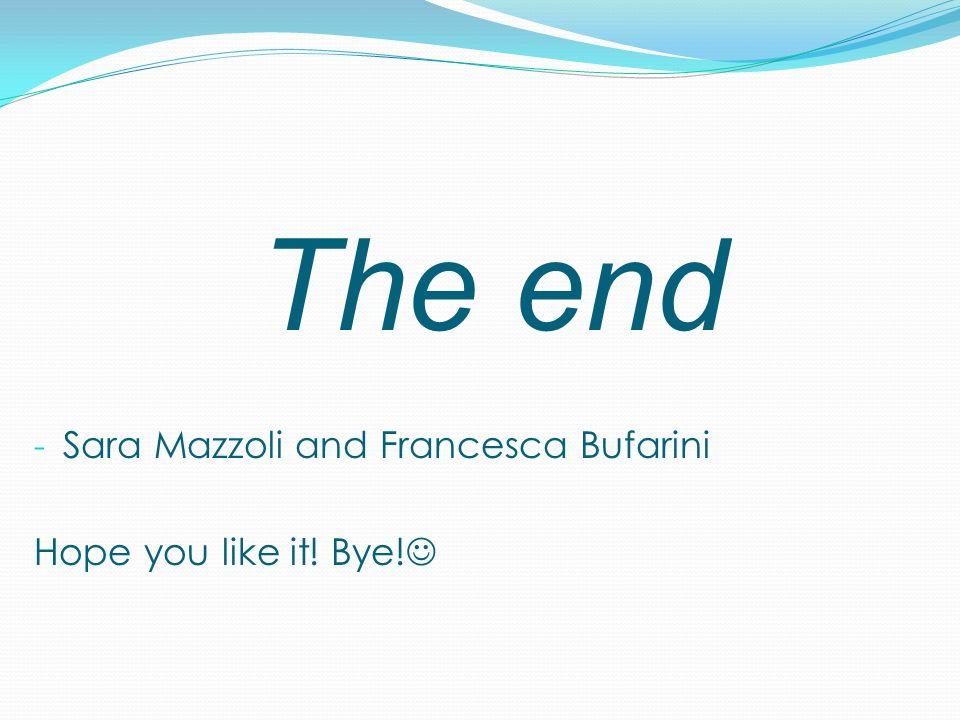 The end - Sara Mazzoli and Francesca Bufarini Hope you like it! Bye!