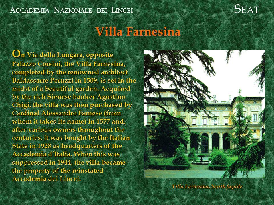 A CCADEMIA N AZIONALE DEI L INCEI Villa Farnesina S EAT O n Via della Lungara, opposite Palazzo Corsini, the Villa Farnesina, completed by the renowne